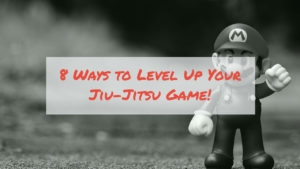 8 ways to level up your bjj game